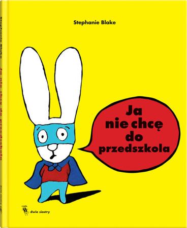 """Książeczka dla dzieci """"Ja nie chcę do przedszkola"""",  Wyd. Dwie Siostry"""